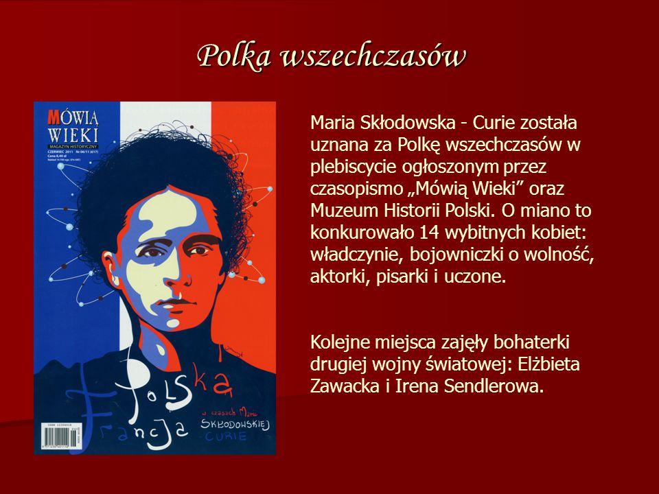 """Polka wszechczasów Maria Skłodowska - Curie została uznana za Polkę wszechczasów w plebiscycie ogłoszonym przez czasopismo """"Mówią Wieki oraz Muzeum Historii Polski."""