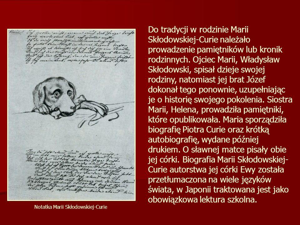 Do tradycji w rodzinie Marii Skłodowskiej-Curie należało prowadzenie pamiętników lub kronik rodzinnych. Ojciec Marii, Władysław Skłodowski, spisał dzi