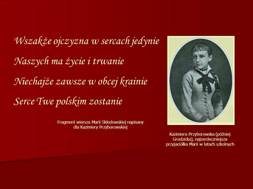 Wszakże ojczyzna w sercach jedynie Naszych ma życie i trwanie Niechajże zawsze w obcej krainie Serce Twe polskim zostanie Fragment wiersza Marii Skłod
