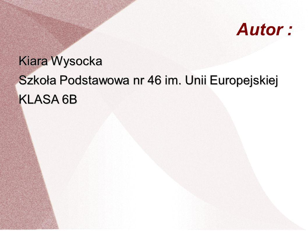 Autor : Kiara Wysocka Szkoła Podstawowa nr 46 im. Unii Europejskiej KLASA 6B