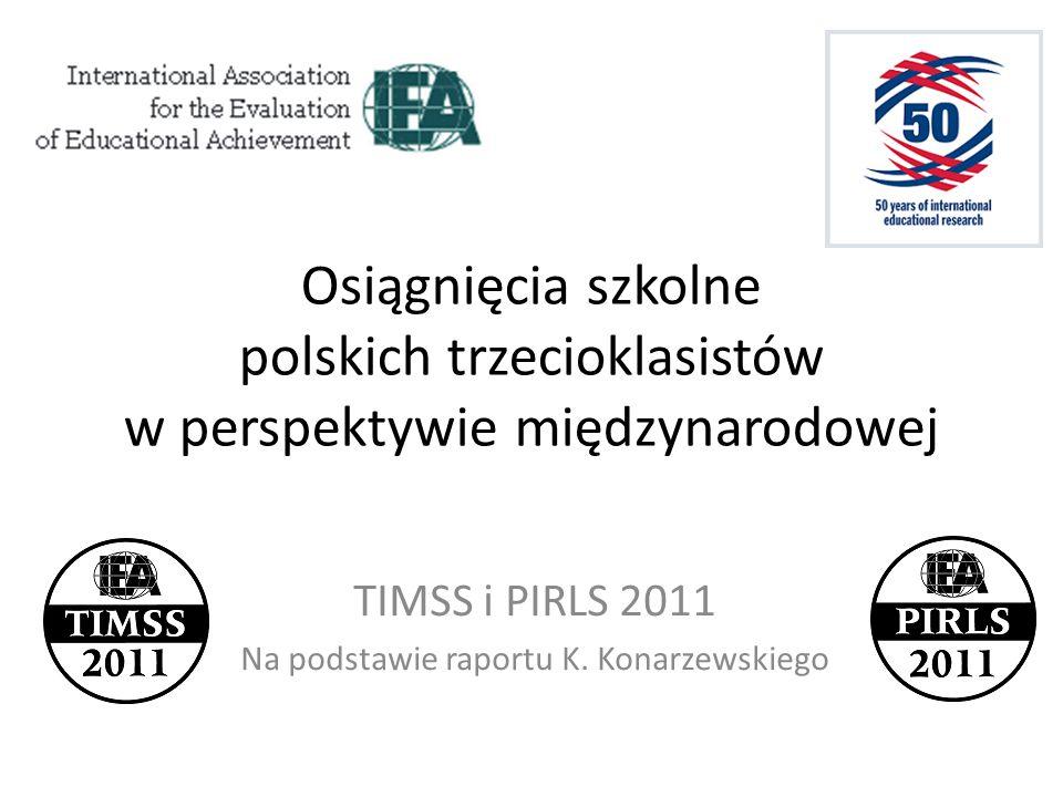 Osiągnięcia szkolne polskich trzecioklasistów w perspektywie międzynarodowej TIMSS i PIRLS 2011 Na podstawie raportu K. Konarzewskiego