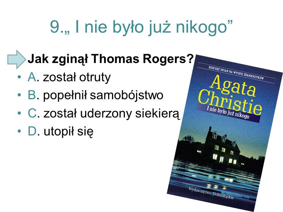 """9."""" I nie było już nikogo"""" Jak zginął Thomas Rogers? A. został otruty B. popełnił samobójstwo C. został uderzony siekierą D. utopił się"""