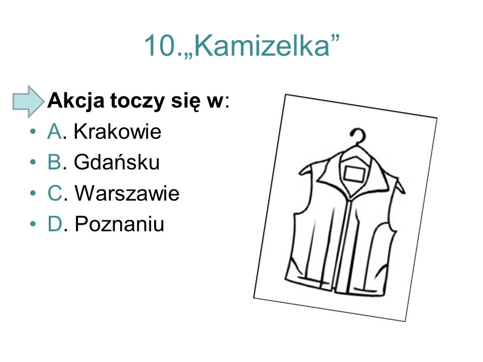 """10.""""Kamizelka"""" Akcja toczy się w: A. Krakowie B. Gdańsku C. Warszawie D. Poznaniu"""
