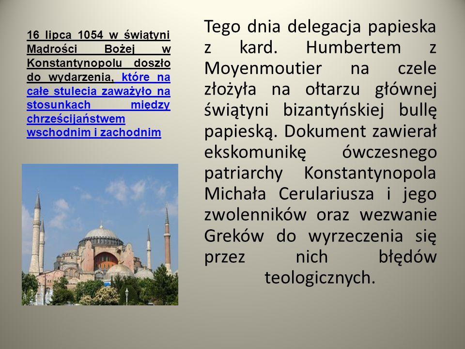 16 lipca 1054 w świątyni Mądrości Bożej w Konstantynopolu doszło do wydarzenia, które na całe stulecia zaważyło na stosunkach między chrześcijaństwem