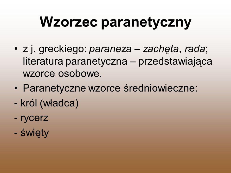 Wzorzec paranetyczny z j. greckiego: paraneza – zachęta, rada; literatura paranetyczna – przedstawiająca wzorce osobowe. Paranetyczne wzorce średniowi
