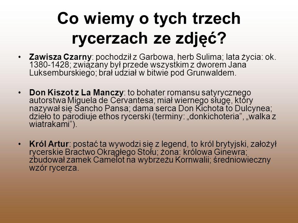 Co wiemy o tych trzech rycerzach ze zdjęć? Zawisza Czarny: pochodził z Garbowa, herb Sulima; lata życia: ok. 1380-1428; związany był przede wszystkim