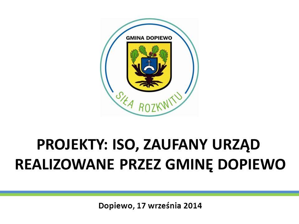 PROJEKTY: ISO, ZAUFANY URZĄD REALIZOWANE PRZEZ GMINĘ DOPIEWO Dopiewo, 17 września 2014