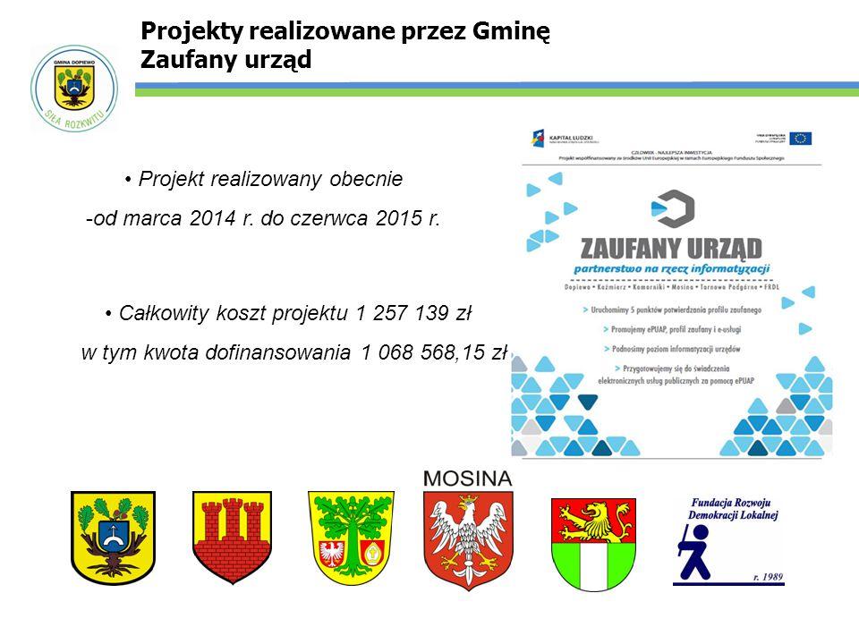 Projekt realizowany obecnie -od marca 2014 r. do czerwca 2015 r. Projekty realizowane przez Gminę Zaufany urząd Całkowity koszt projektu 1 257 139 zł