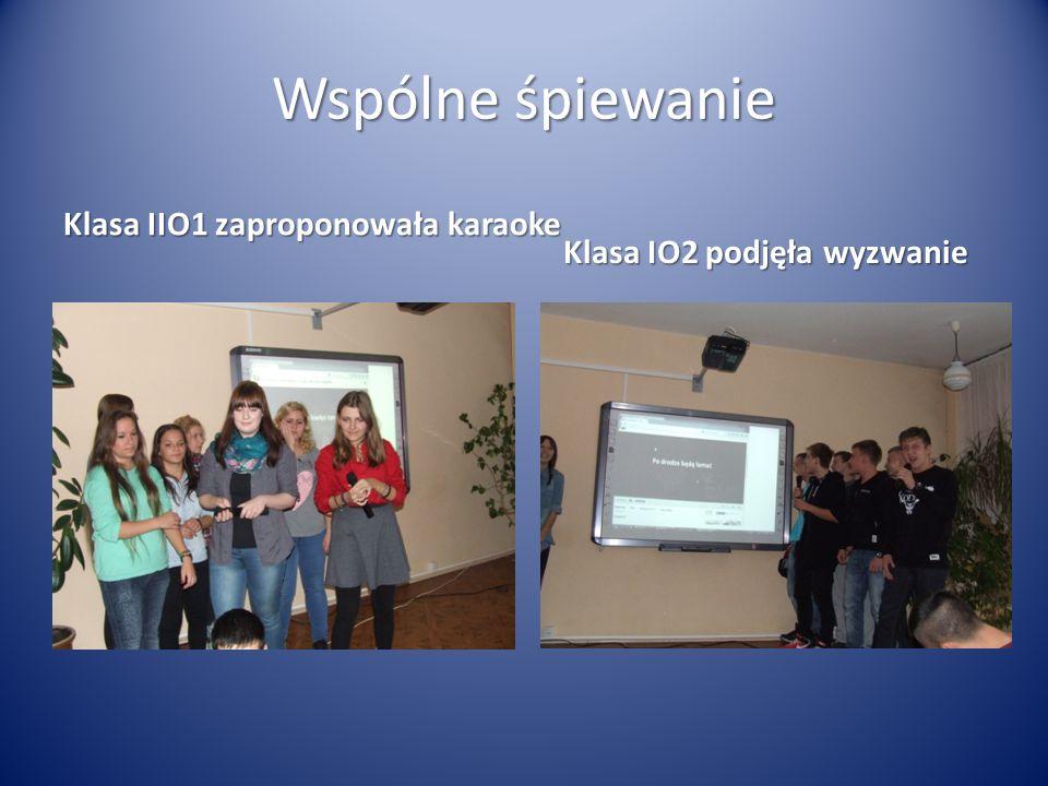 Wspólne śpiewanie Klasa IIO1 zaproponowała karaoke Klasa IO2 podjęła wyzwanie