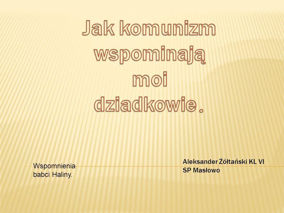 Aleksander Żółtański KL VI SP Masłowo Wspomnienia babci Haliny.