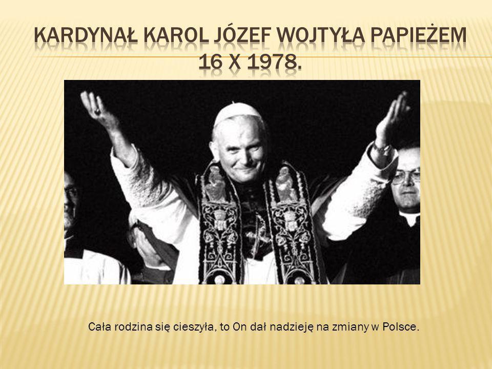 Cała rodzina się cieszyła, to On dał nadzieję na zmiany w Polsce.