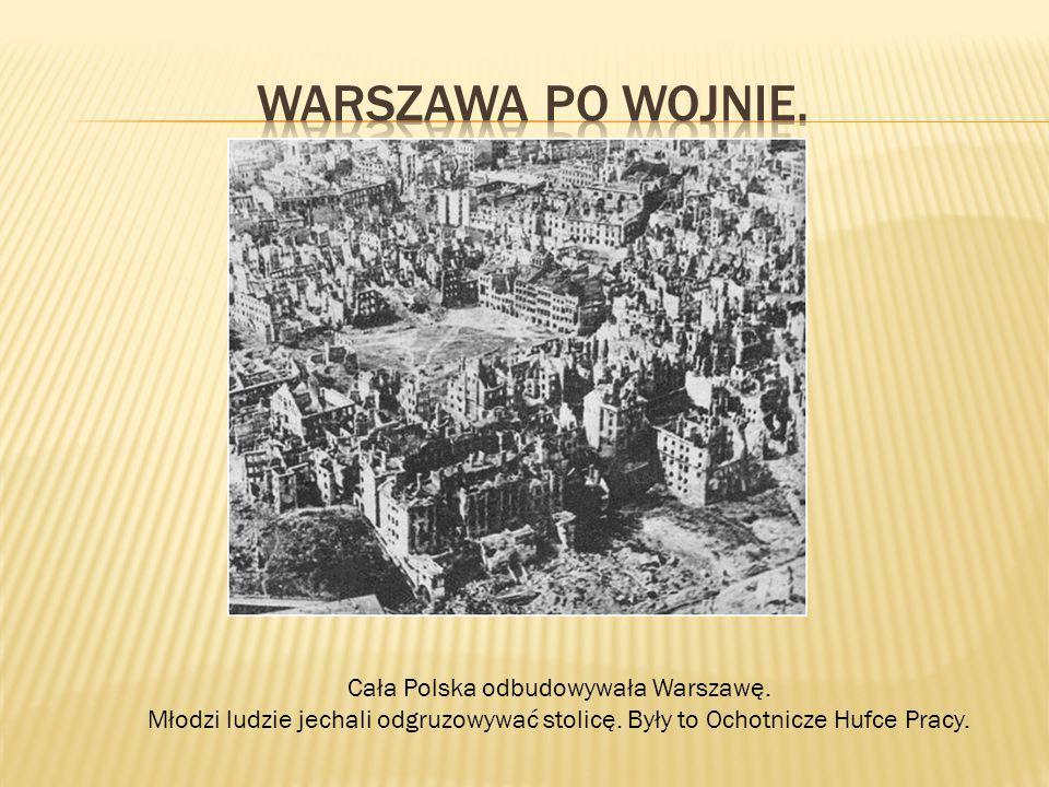 Cała Polska odbudowywała Warszawę. Młodzi ludzie jechali odgruzowywać stolicę. Były to Ochotnicze Hufce Pracy.