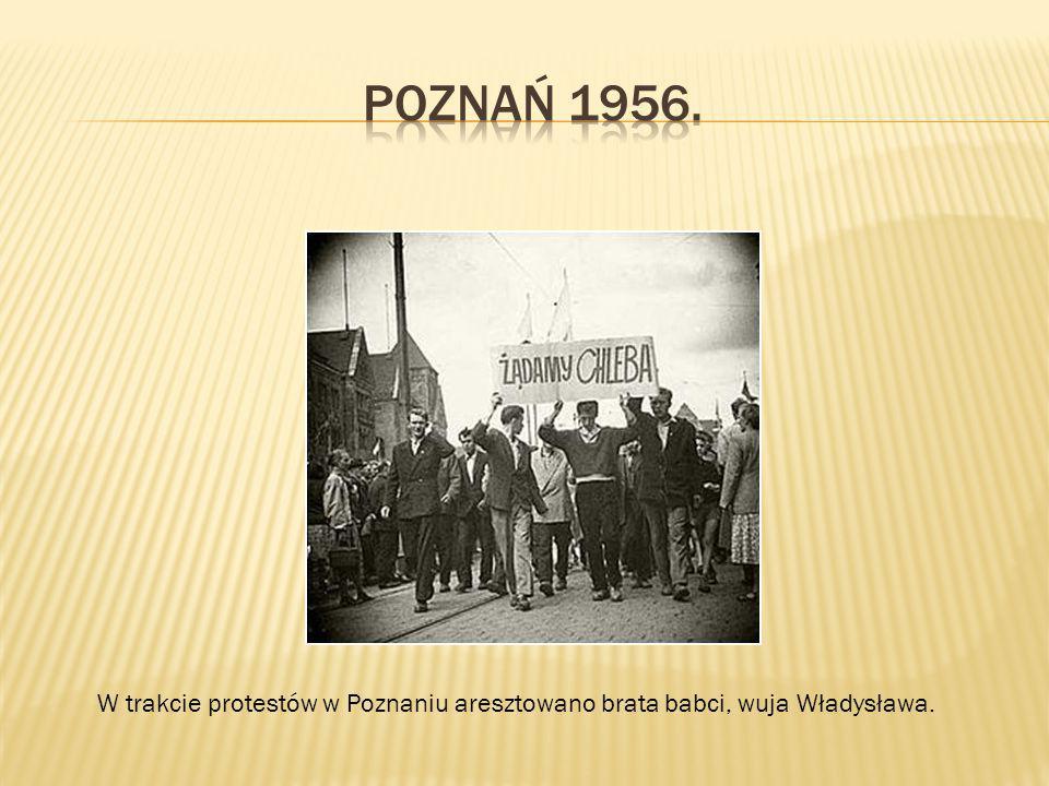 W trakcie protestów w Poznaniu aresztowano brata babci, wuja Władysława.