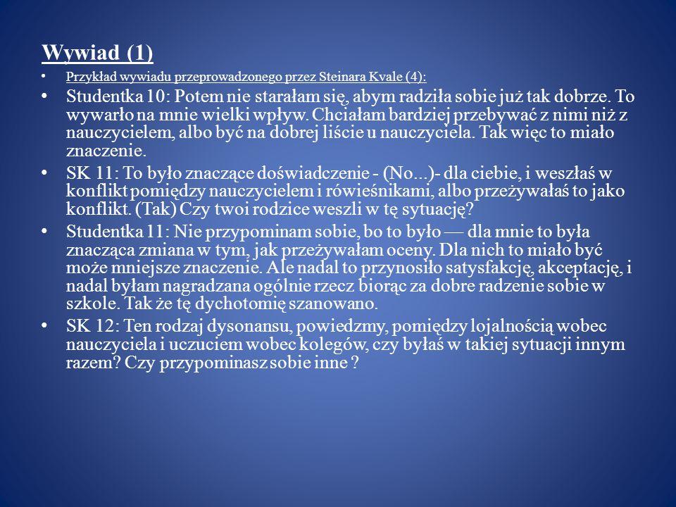 Wywiad (1) Przykład wywiadu przeprowadzonego przez Steinara Kvale (4): Studentka 10: Potem nie starałam się, abym radziła sobie już tak dobrze. To wyw