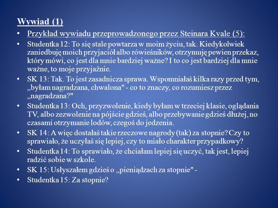 Wywiad (1) Przykład wywiadu przeprowadzonego przez Steinara Kvale (5): Studentka 12: To się stale powtarza w moim życiu, tak. Kiedykolwiek zaniedbuję