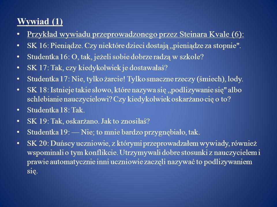 """Wywiad (1) Przykład wywiadu przeprowadzonego przez Steinara Kvale (6): SK 16: Pieniądze. Czy niektóre dzieci dostają """"pieniądze za stopnie"""