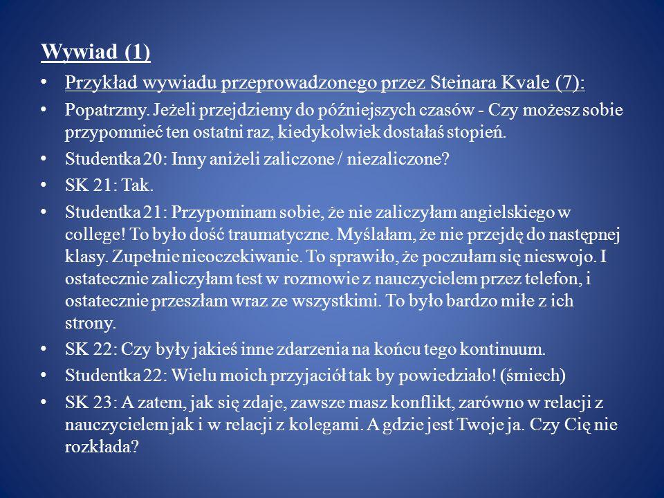 Wywiad (1) Przykład wywiadu przeprowadzonego przez Steinara Kvale (7): Popatrzmy. Jeżeli przejdziemy do późniejszych czasów - Czy możesz sobie przypom