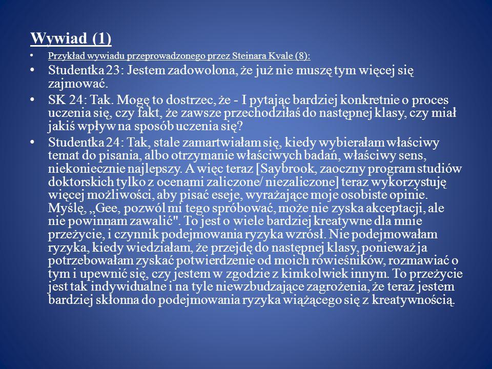 Wywiad (1) Przykład wywiadu przeprowadzonego przez Steinara Kvale (8): Studentka 23: Jestem zadowolona, że już nie muszę tym więcej się zajmować. SK 2
