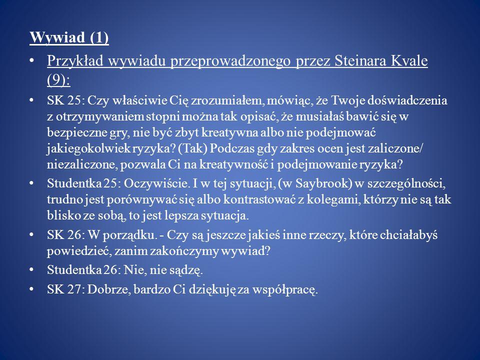 Wywiad (1) Przykład wywiadu przeprowadzonego przez Steinara Kvale (9): SK 25: Czy właściwie Cię zrozumiałem, mówiąc, że Twoje doświadczenia z otrzymyw