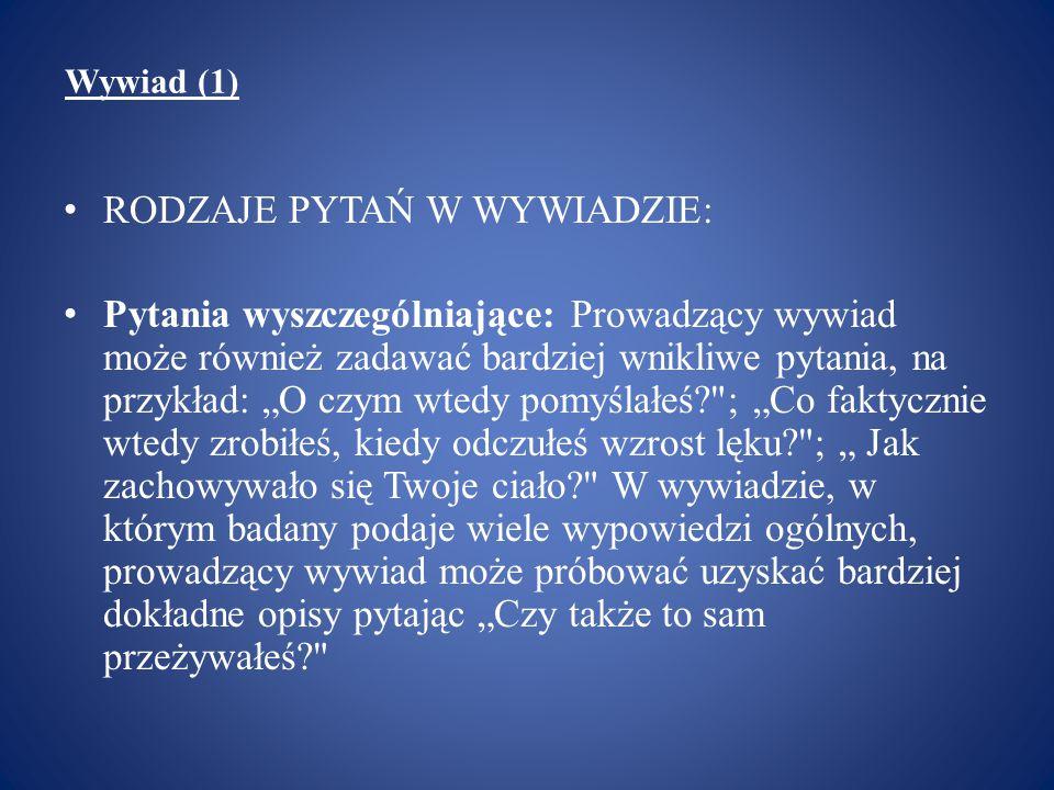 Wywiad (1) Przykład wywiadu przeprowadzonego przez Steinara Kvale (5): Studentka 12: To się stale powtarza w moim życiu, tak.