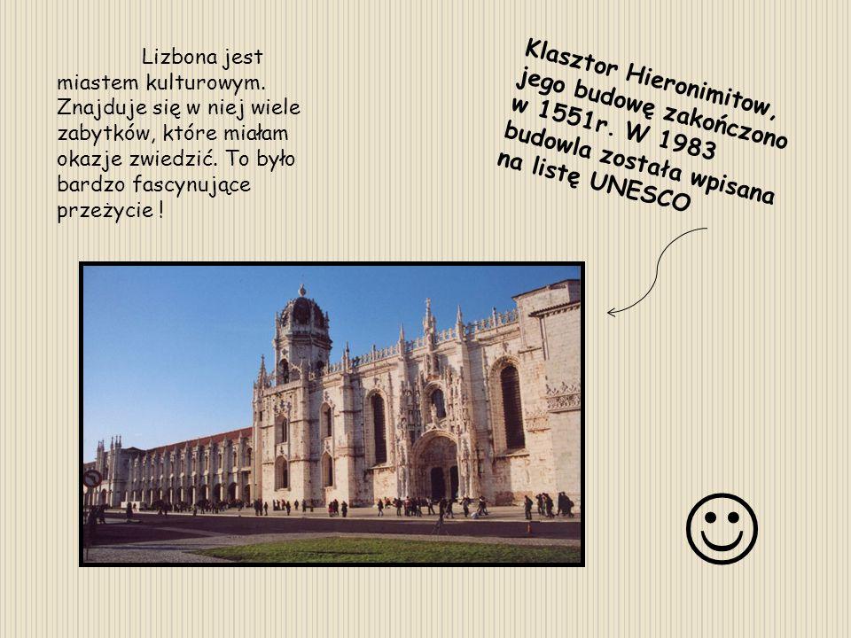 Lizbona jest miastem kulturowym. Znajduje się w niej wiele zabytków, które miałam okazje zwiedzić. To było bardzo fascynujące przeżycie ! Klasztor Hie