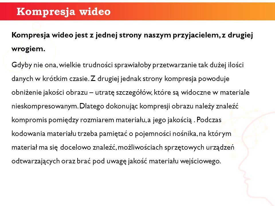 Kompresja wideo Kompresja wideo jest z jednej strony naszym przyjacielem, z drugiej wrogiem.