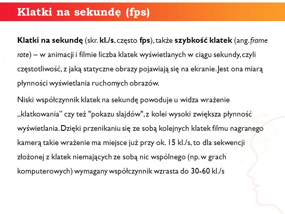 Klatki na sekundę (fps) Klatki na sekundę (skr.kl./s, często fps), także szybkość klatek (ang.