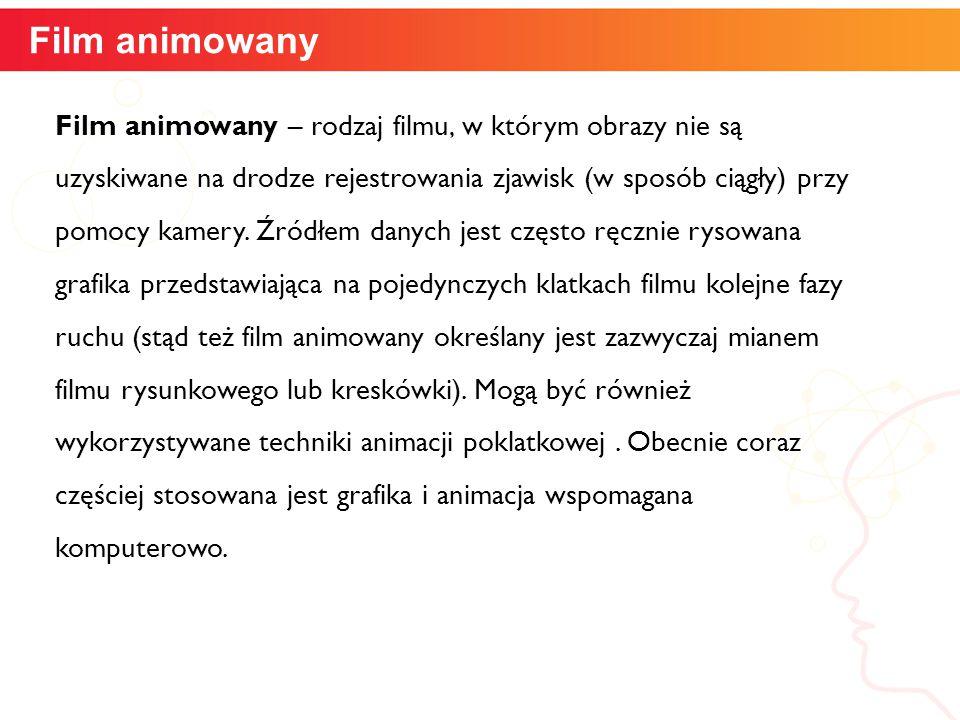 informatyka + 4 Film animowany Film animowany – rodzaj filmu, w którym obrazy nie są uzyskiwane na drodze rejestrowania zjawisk (w sposób ciągły) przy pomocy kamery.
