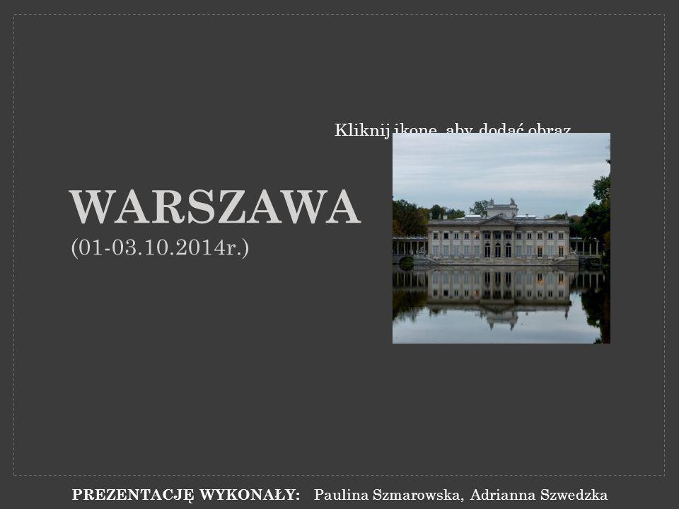 Kliknij ikonę, aby dodać obraz WARSZAWA (01-03.10.2014r.) PREZENTACJĘ WYKONAŁY: Paulina Szmarowska, Adrianna Szwedzka