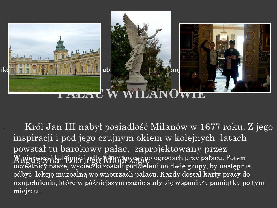 Kliknij ikonę, aby dodać obraz PAŁAC W WILANOWIE  Król Jan III nabył posiadłość Milanów w 1677 roku.