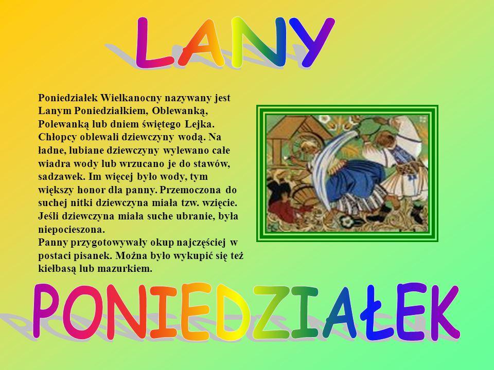 Poniedziałek Wielkanocny nazywany jest Lanym Poniedziałkiem, Oblewanką, Polewanką lub dniem świętego Lejka.