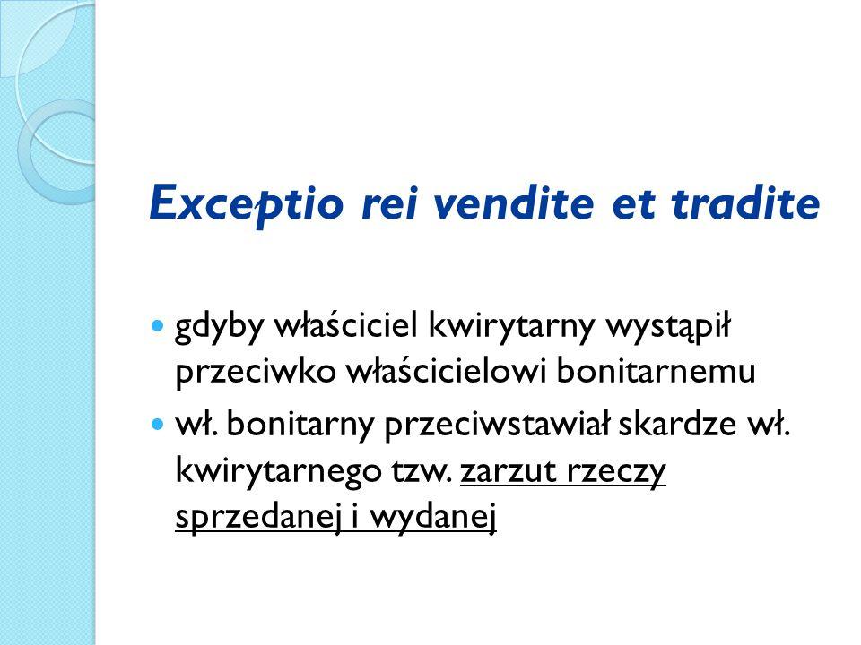 Exceptio rei vendite et tradite gdyby właściciel kwirytarny wystąpił przeciwko właścicielowi bonitarnemu wł.