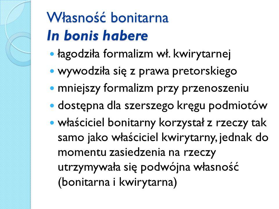 Własność bonitarna In bonis habere łagodziła formalizm wł.