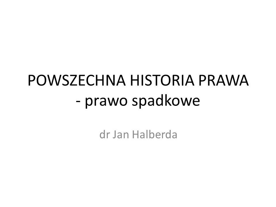 POWSZECHNA HISTORIA PRAWA - prawo spadkowe dr Jan Halberda