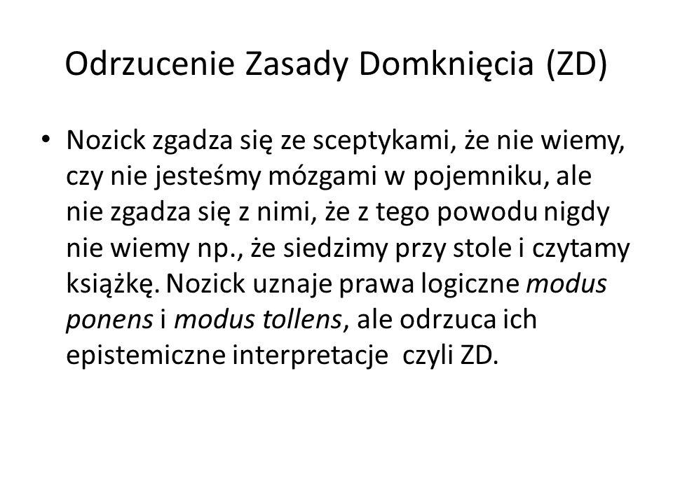 Odrzucenie Zasady Domknięcia (ZD) Nozick zgadza się ze sceptykami, że nie wiemy, czy nie jesteśmy mózgami w pojemniku, ale nie zgadza się z nimi, że z tego powodu nigdy nie wiemy np., że siedzimy przy stole i czytamy książkę.
