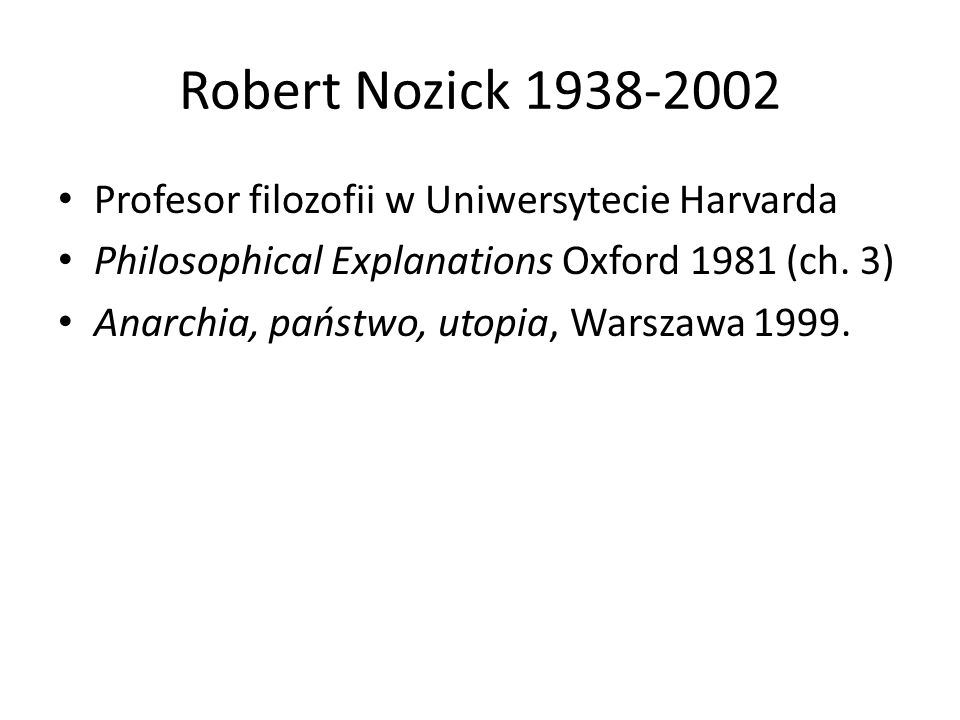 Profesor filozofii w Uniwersytecie Harvarda Philosophical Explanations Oxford 1981 (ch.