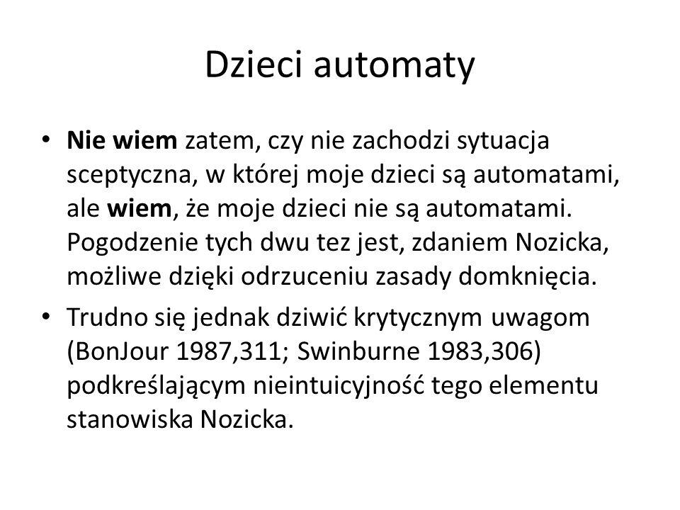 Dzieci automaty Nie wiem zatem, czy nie zachodzi sytuacja sceptyczna, w której moje dzieci są automatami, ale wiem, że moje dzieci nie są automatami.