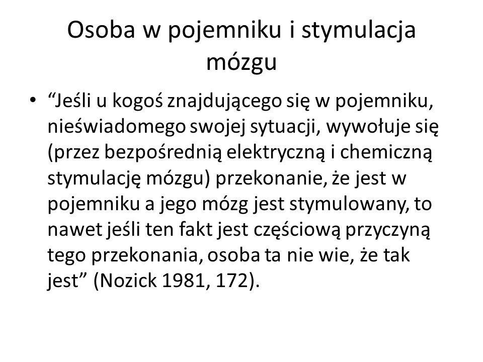 Wiedza jako śledzenie prawdy Wiedzieć, że p to znaczy być kimś, kto miałby takie przekonanie, gdyby było ono prawdziwe i kto nie miałby takiego przekonania, gdyby było ono fałszywe (Nozick 1981,178).