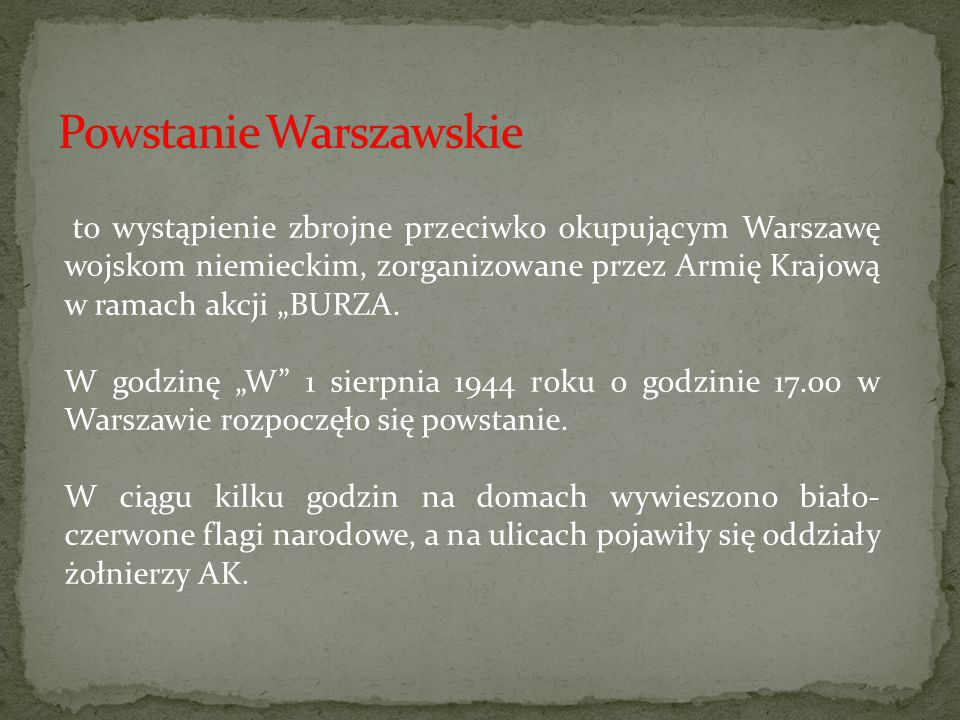 """to wystąpienie zbrojne przeciwko okupującym Warszawę wojskom niemieckim, zorganizowane przez Armię Krajową w ramach akcji """"BURZA. W godzinę """"W"""" 1 sier"""