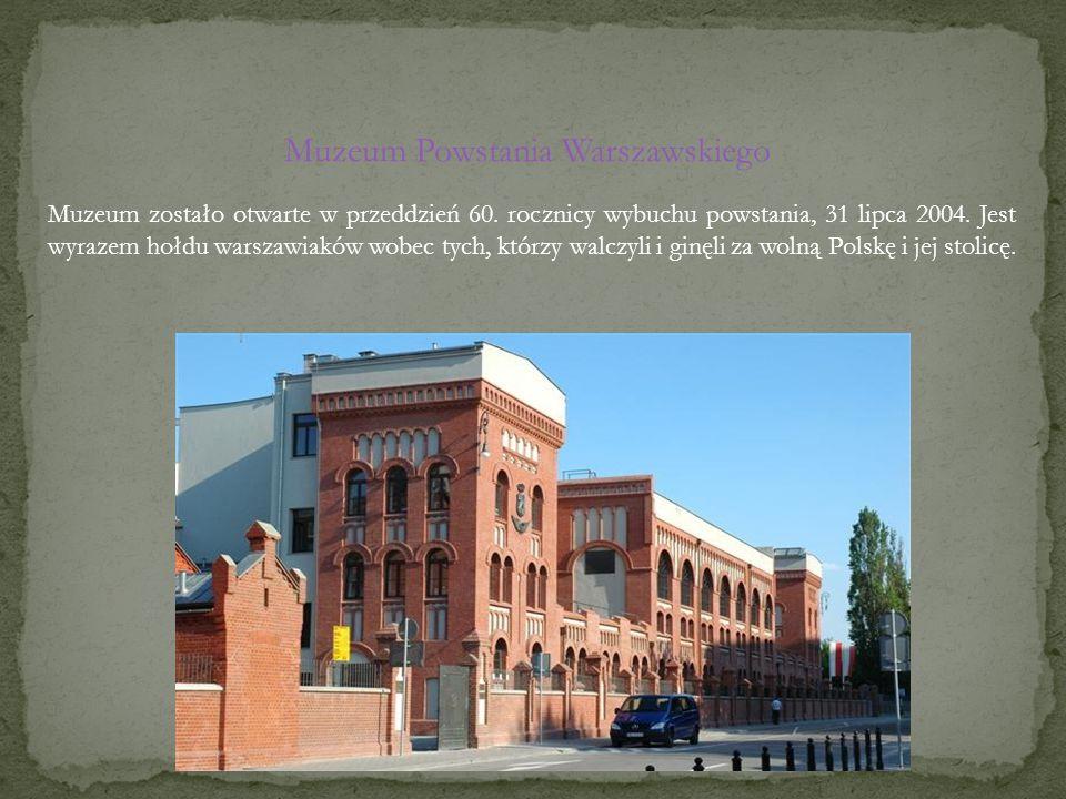 Muzeum Powstania Warszawskiego Muzeum zostało otwarte w przeddzień 60. rocznicy wybuchu powstania, 31 lipca 2004. Jest wyrazem hołdu warszawiaków wobe