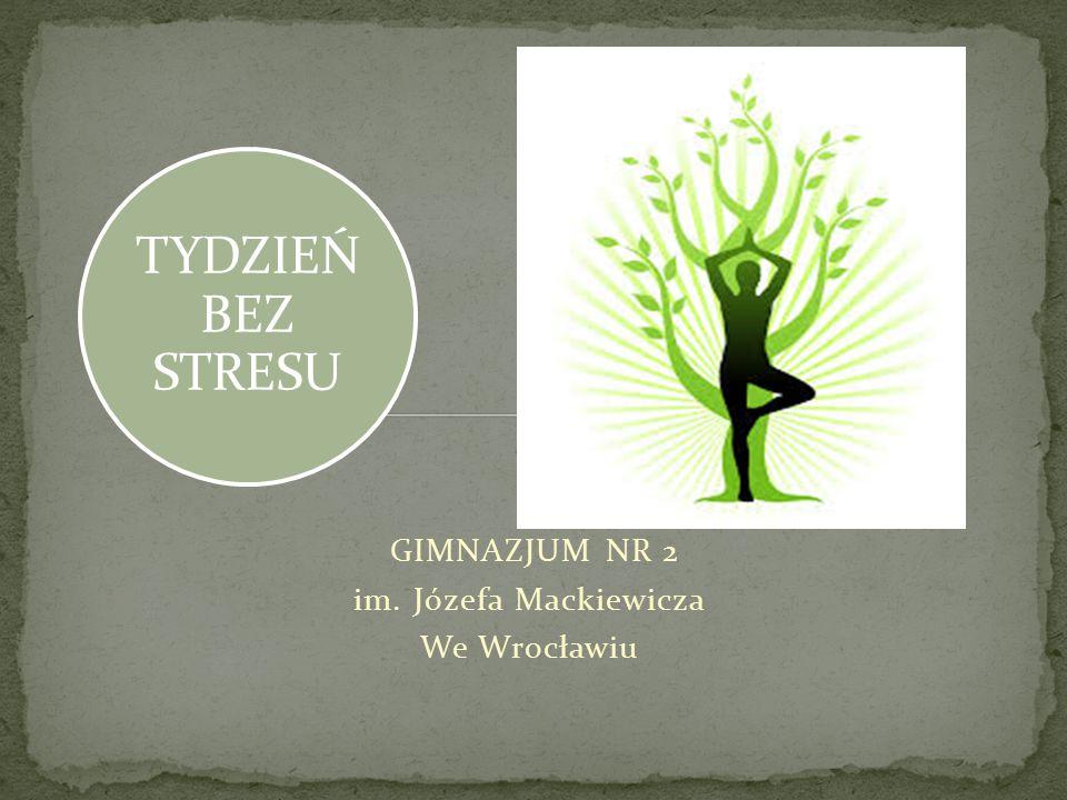 TYDZIEŃ BEZ STRESU GIMNAZJUM NR 2 im. Józefa Mackiewicza We Wrocławiu