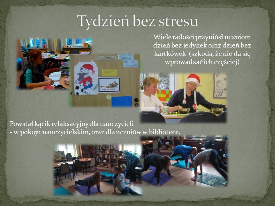 Wiele radości przyniósł uczniom dzień bez jedynek oraz dzień bez kartkówek (szkoda, że nie da się wprowadzać ich częściej) Powstał kącik relaksacyjny dla nauczycieli - w pokoju nauczycielskim, oraz dla uczniów w bibliotece.