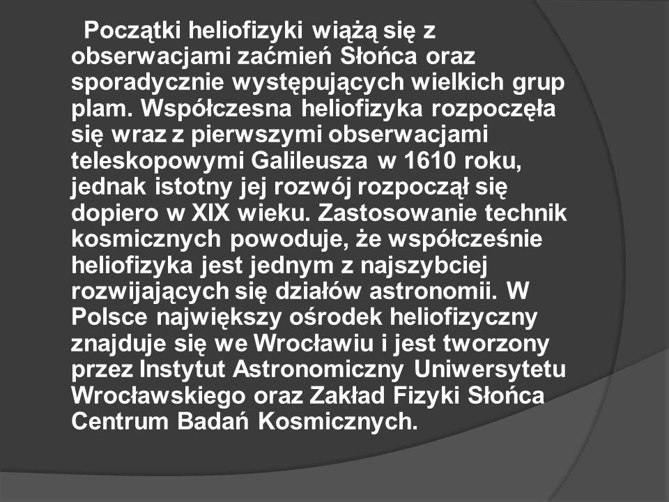 Początki heliofizyki wiążą się z obserwacjami zaćmień Słońca oraz sporadycznie występujących wielkich grup plam.