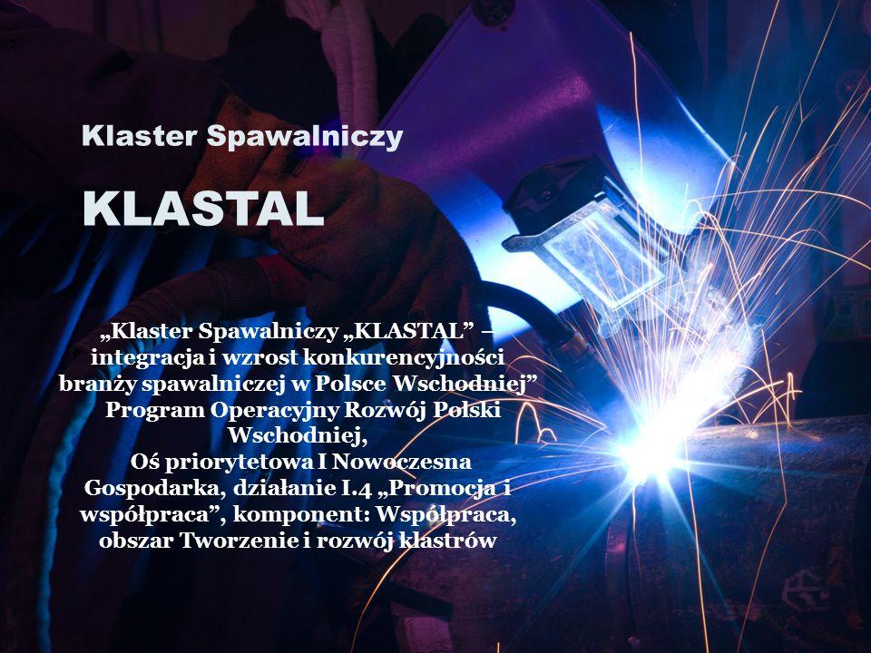 """Klaster Spawalniczy KLASTAL 1 """"Klaster Spawalniczy """"KLASTAL"""" – integracja i wzrost konkurencyjności branży spawalniczej w Polsce Wschodniej"""" Program O"""