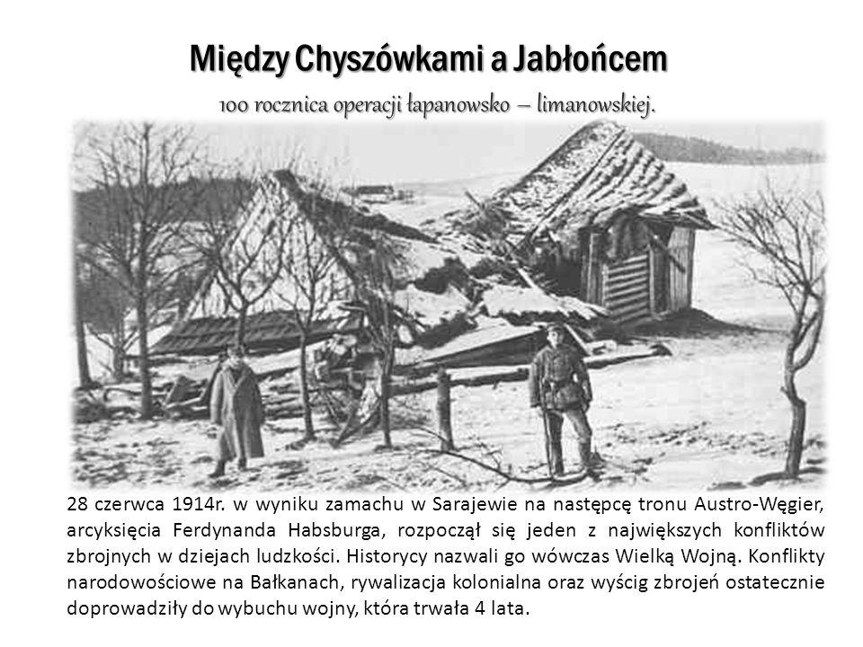 Między Chyszówkami a Jabłońcem 100 rocznica operacji łapanowsko – limanowskiej. 28 czerwca 1914r. w wyniku zamachu w Sarajewie na następcę tronu Austr