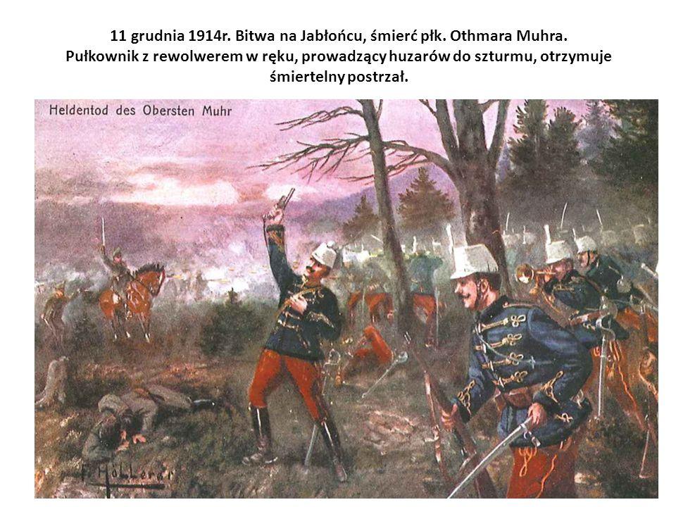 11 grudnia 1914r. Bitwa na Jabłońcu, śmierć płk. Othmara Muhra. Pułkownik z rewolwerem w ręku, prowadzący huzarów do szturmu, otrzymuje śmiertelny pos