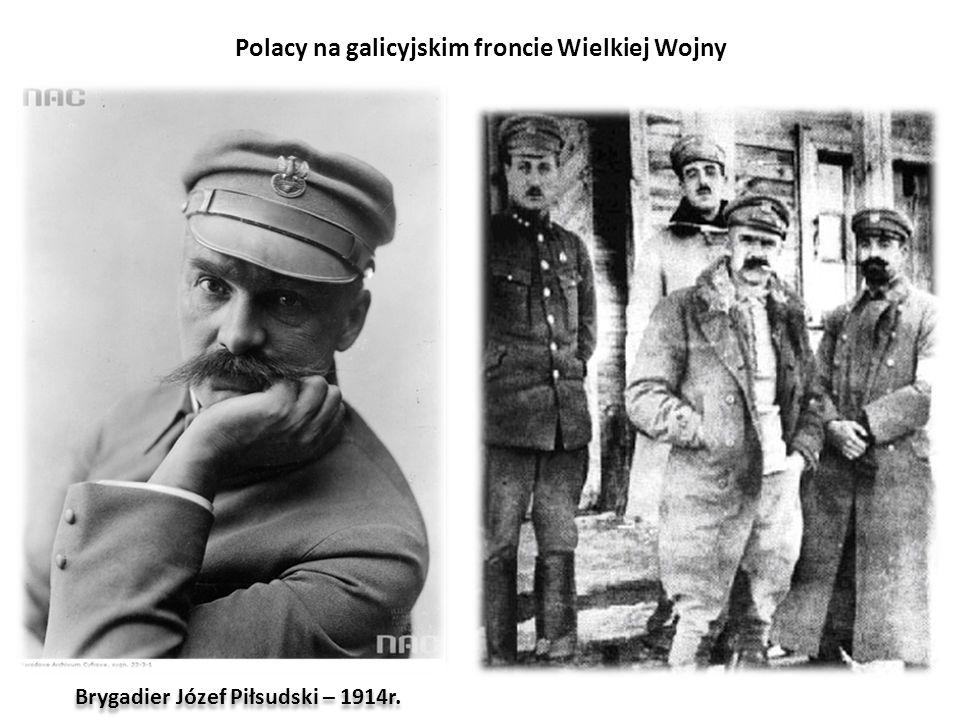 Polacy na galicyjskim froncie Wielkiej Wojny Brygadier Józef Piłsudski – 1914r.