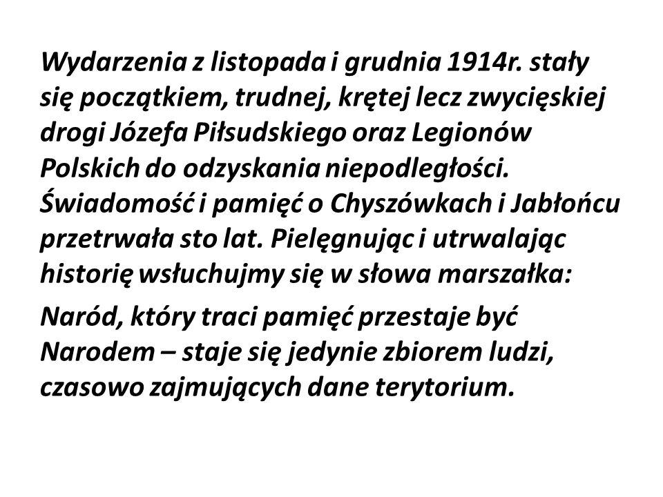 Wydarzenia z listopada i grudnia 1914r. stały się początkiem, trudnej, krętej lecz zwycięskiej drogi Józefa Piłsudskiego oraz Legionów Polskich do odz