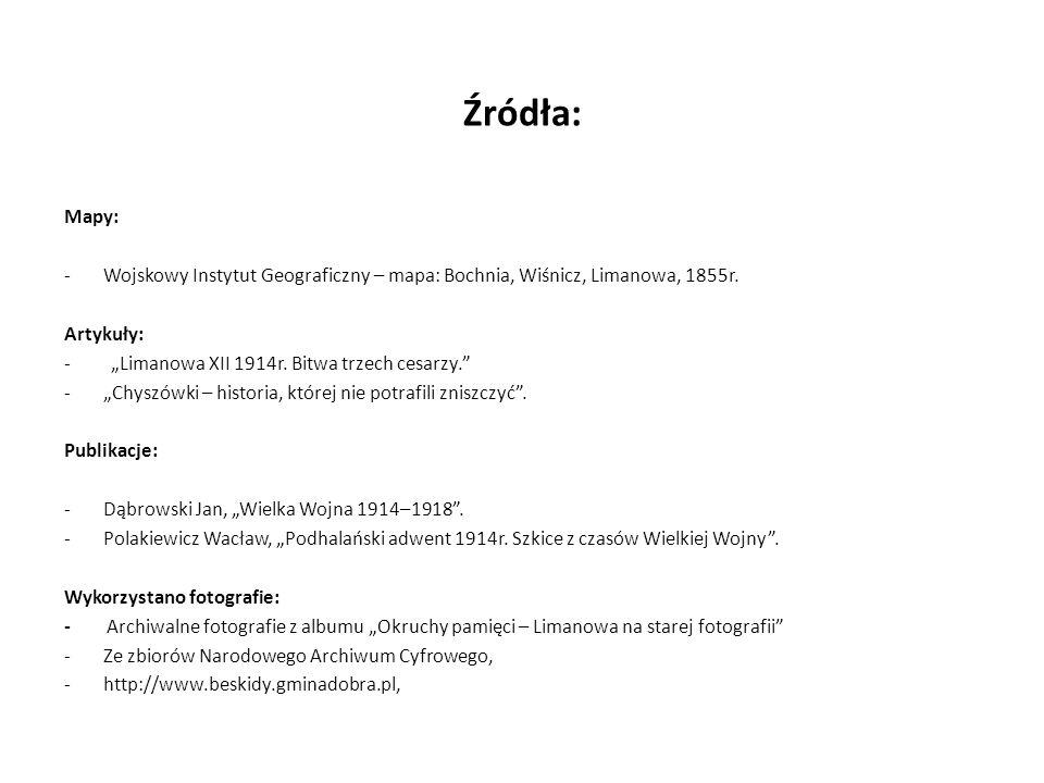 """Źródła: Mapy: -Wojskowy Instytut Geograficzny – mapa: Bochnia, Wiśnicz, Limanowa, 1855r. Artykuły: - """"Limanowa XII 1914r. Bitwa trzech cesarzy."""" -""""Chy"""