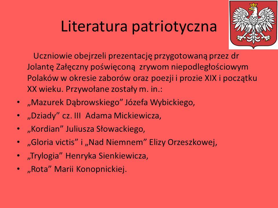 Literatura patriotyczna Uczniowie obejrzeli prezentację przygotowaną przez dr Jolantę Załęczny poświęconą zrywom niepodległościowym Polaków w okresie